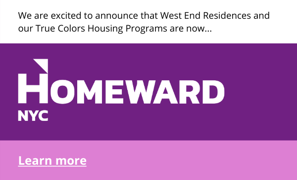 West End Residences and our True Colors Housing Programs are now Homeward NYC